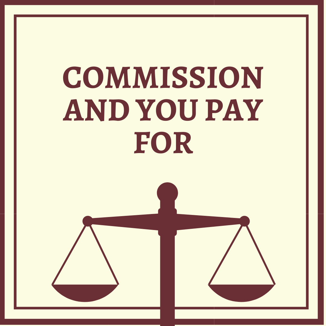 COMMISSION AND YOU PAY FOR